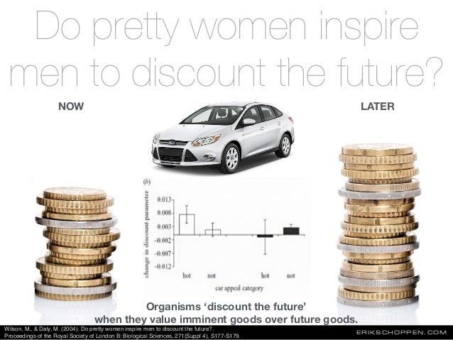 Do pretty women inspire men to discount the future? ERIKSCHOPPEN.COM Organisms 'discount the future' when they value immin...