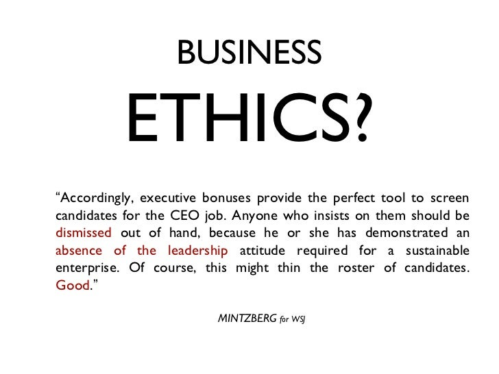 """BUSINESS          ETHICS?""""Accordingly, executive bonuses provide the perfect tool to screencandidates for the CEO job. Any..."""