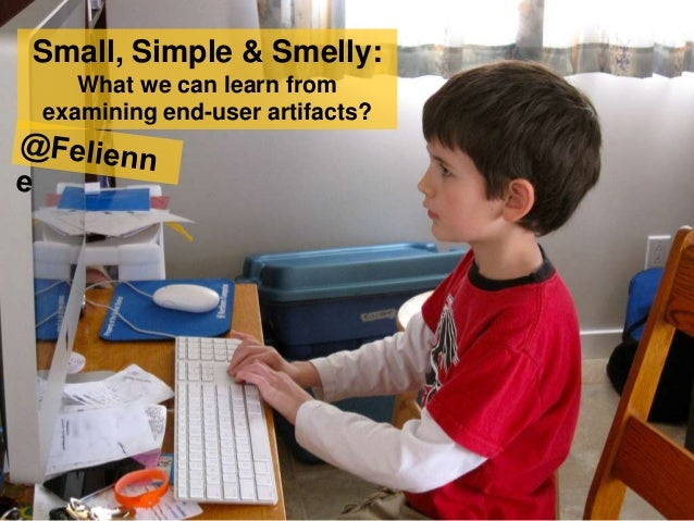 Small, Simple & Smelly: What we can learn from examining end-user artifacts?