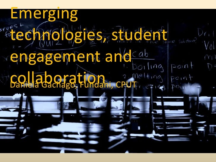 Emerging technologies, student engagement and collaboration<br />Daniela Gachago, Fundani, CPUT<br />
