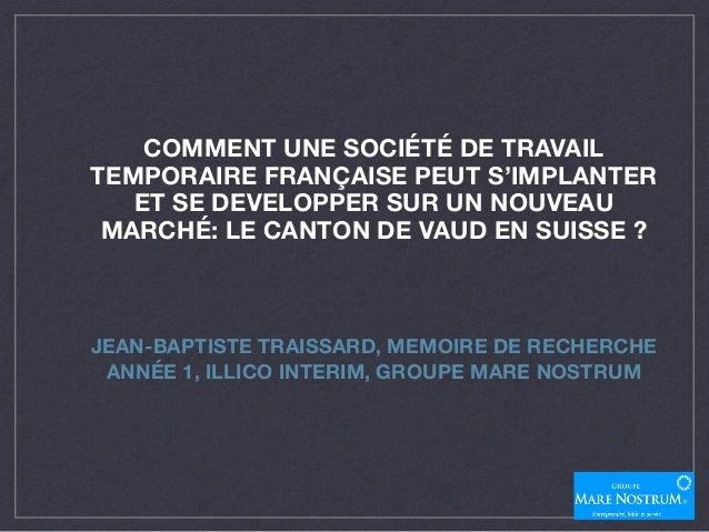 COMMENT UNE SOCIÉTÉ DE TRAVAIL TEMPORAIRE FRANÇAISE PEUT S'IMPLANTER ET SE DEVELOPPER SUR UN NOUVEAU MARCHÉ: LE CANTON DE ...