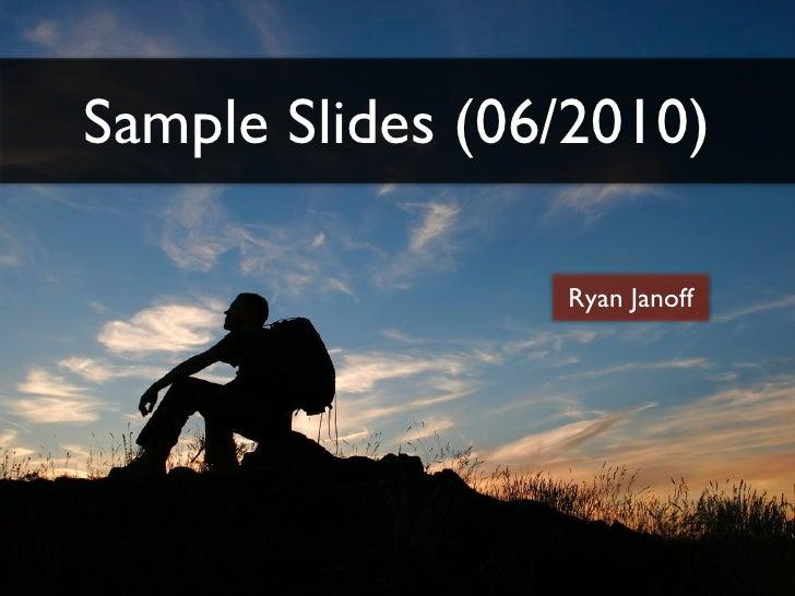 Sample Slides (06/2010)                   Ryan Janoff