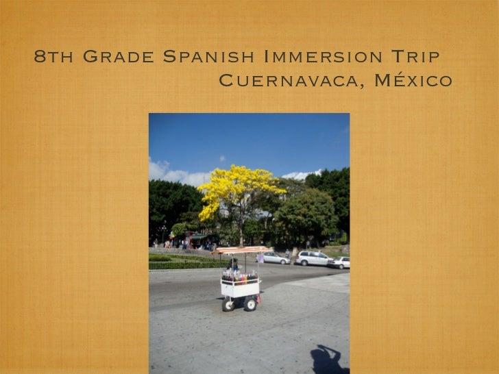 8th Grade Spanish Immersion Trip              Cuernavaca, México