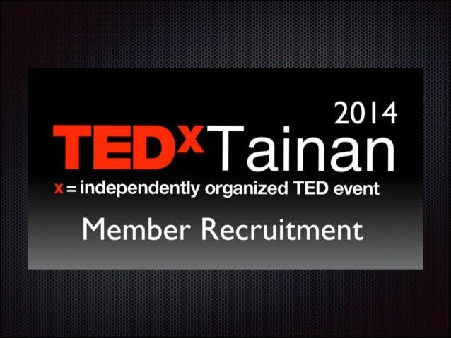 1. TED是什麼?!! 2. 關於TEDx ! 3. 關於TEDxTainan! ! 4. 組織架構介紹! 5.招募職位說明