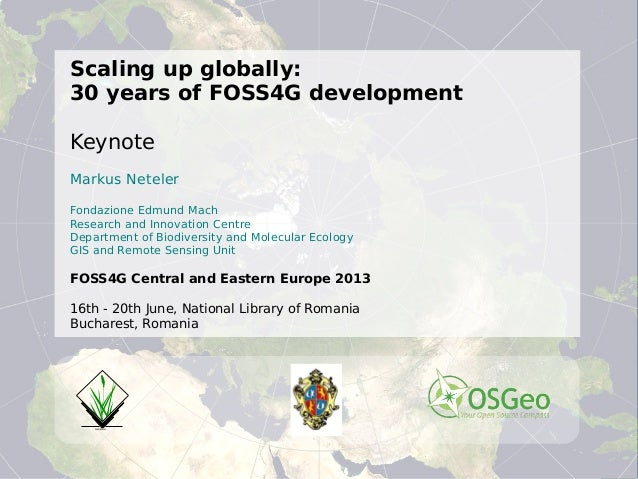 ©MarkusNeteler2013,CC-BY-SAScaling up globally:30 years of FOSS4G developmentKeynoteMarkus NetelerFondazione Edmund MachRe...