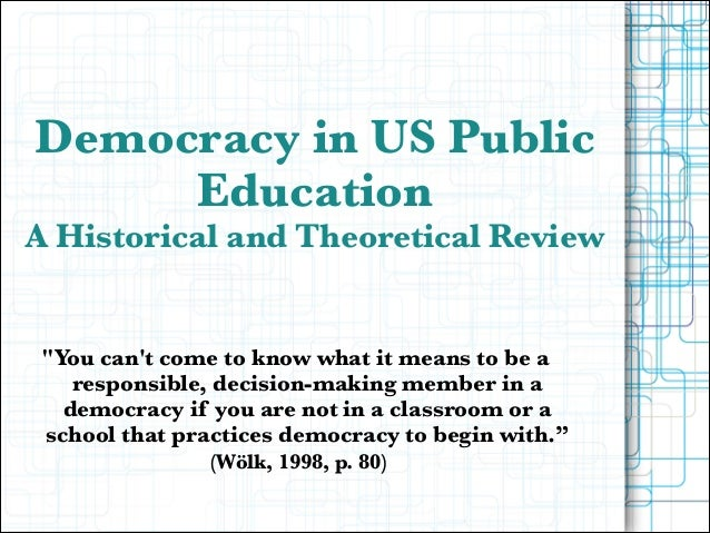 """Democracy in US Public Education  A Historical and Theoretical Review  """"You can't come to know what it means to be a respo..."""