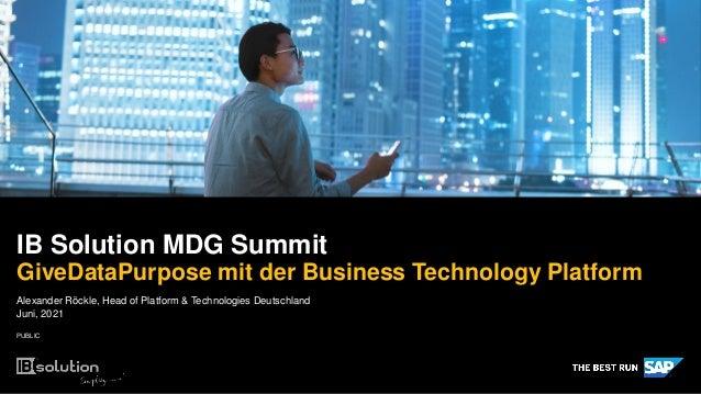 PUBLIC Alexander Röckle, Head of Platform & Technologies Deutschland Juni, 2021 IB Solution MDG Summit GiveDataPurpose mit...