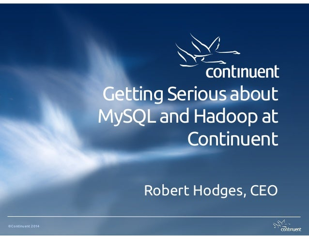 ©Continuent 2014 Getting Serious about MySQL and Hadoop at Continuent Robert Hodges, CEO