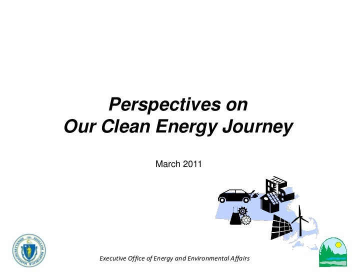 Perspectives onOur Clean Energy Journey                      March 2011   Executive Office of Energy and Environmental Aff...