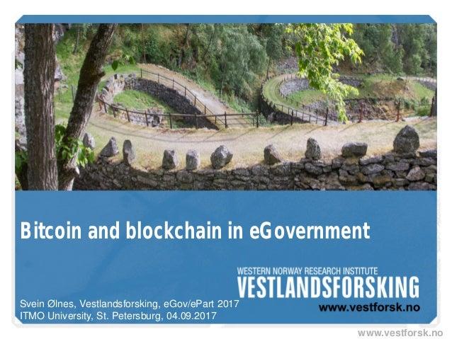 www.vestforsk.no Bitcoin and blockchain in eGovernment Svein Ølnes, Vestlandsforsking, eGov/ePart 2017 ITMO University, St...
