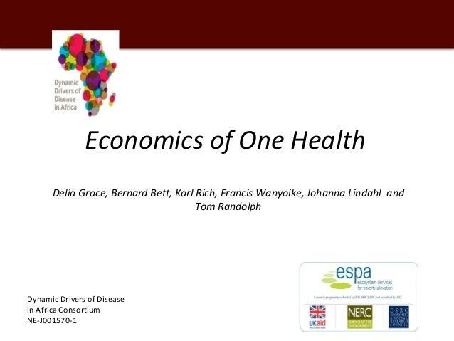 Economics of One Health Delia Grace, Bernard Bett, Karl Rich, Francis Wanyoike, Johanna Lindahl and Tom Randolph Dynamic D...