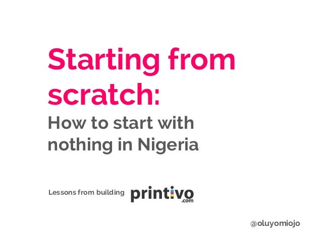Starting from scratch: How to start with nothing in Nigeria Lessons from building @oluyomiojo