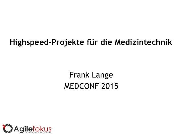 Highspeed-Projekte für die Medizintechnik Frank Lange MEDCONF 2015