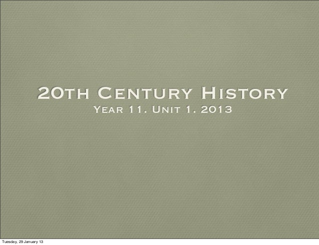20th Century History                         Year 11. Unit 1. 2013Tuesday, 29 January 13