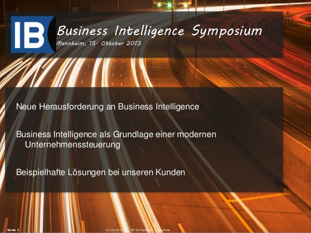 Business Intelligence Symposium Mannheim, 15. Oktober 2013  Neue Herausforderung an Business Intelligence Business Intelli...