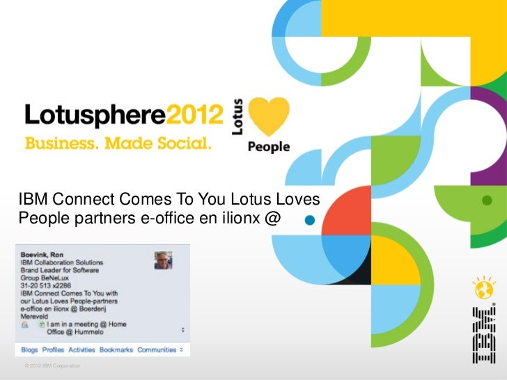 IBM Connect Comes To You Lotus LovesPeople partners e-office en ilionx @© 2012 IBM Corporation
