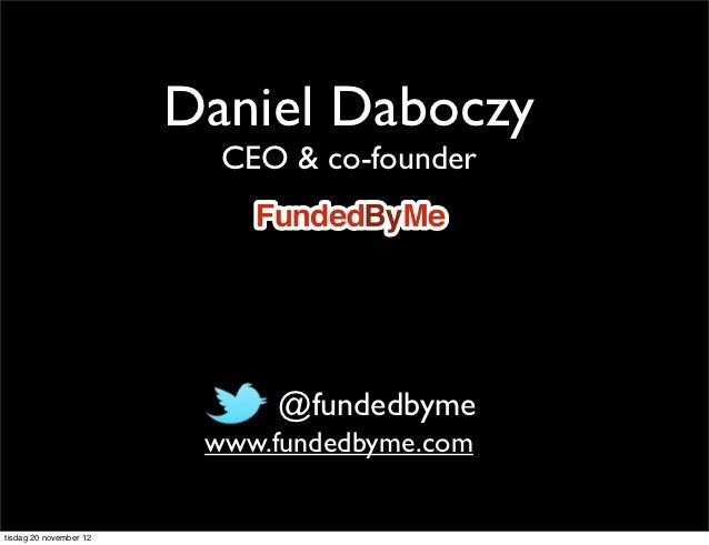 Daniel Daboczy                          CEO & co-founder                           • @fundedbyme                         w...