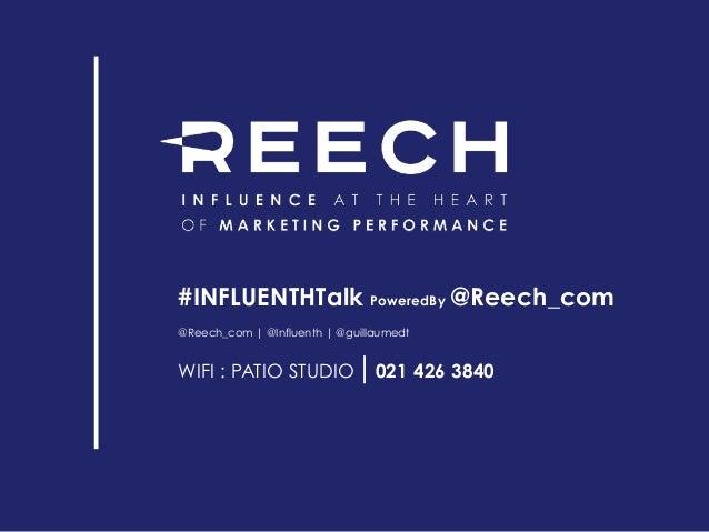 #INFLUENTHTalk PoweredBy @Reech_com @Reech_com | @Influenth | @guillaumedt WIFI : PATIO STUDIO|021 426 3840