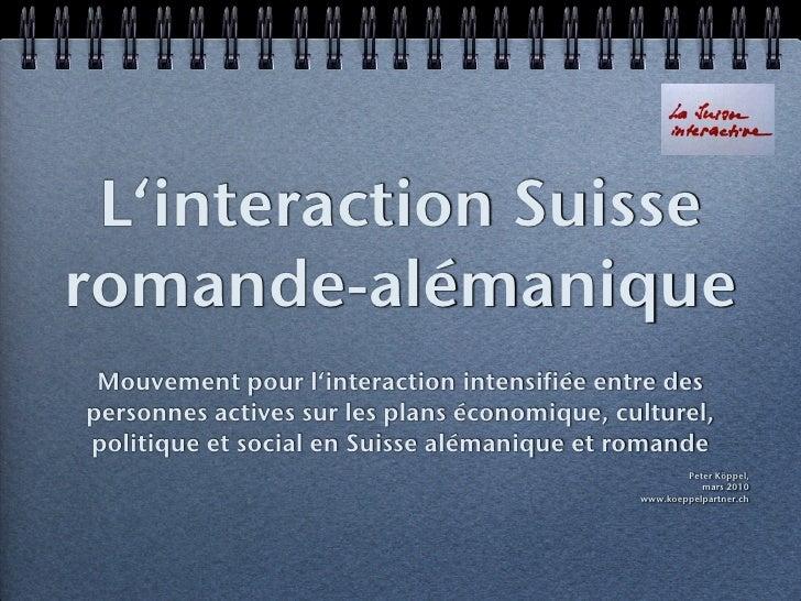 L'interaction Suisse romande-alémanique  Mouvement pour l'interaction intensifiée entre des personnes actives sur les plan...