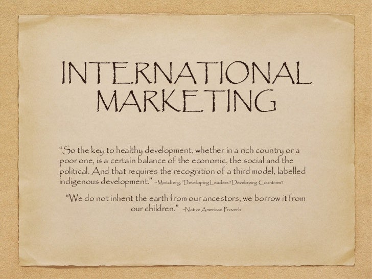 """INTERNATIONAL  MARKETING""""So the key to healthy development, whether in a rich country or apoor one, is a certain balance o..."""