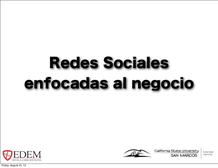 Redes Sociales                   enfocadas al negocioFriday, August 31, 12