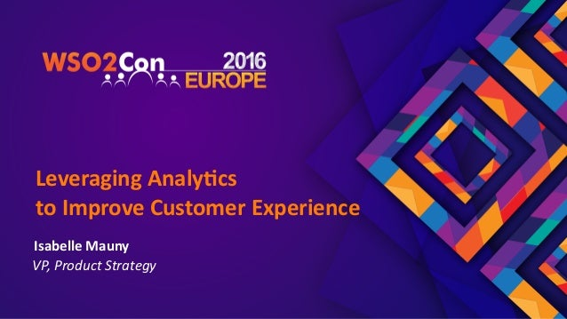 VP,	Product	Strategy Isabelle	Mauny Leveraging	Analy2cs		 to	Improve	Customer	Experience
