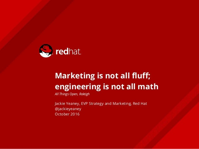Marketing is not all fluff; engineering is not all math All Things Open, Raleigh Jackie Yeaney, EVP Strategy and Marketing...