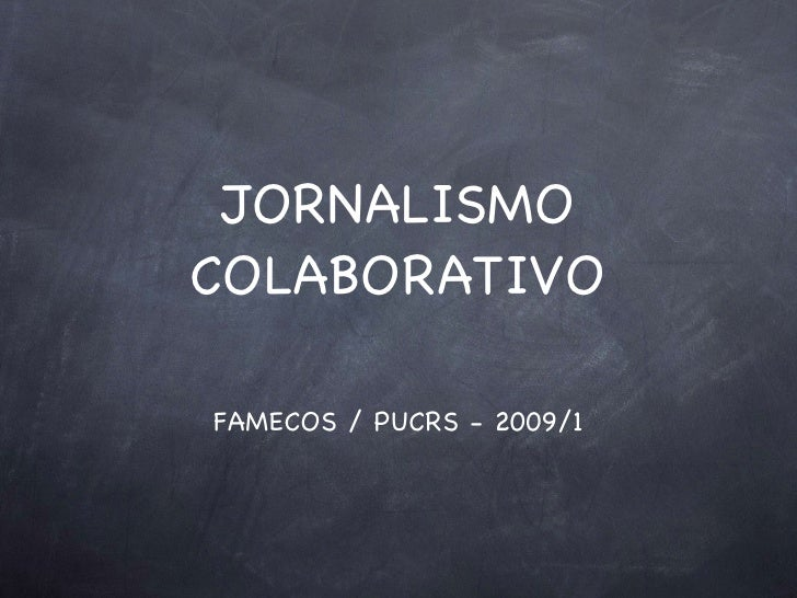 JORNALISMO COLABORATIVO  FAMECOS / PUCRS - 2009/1