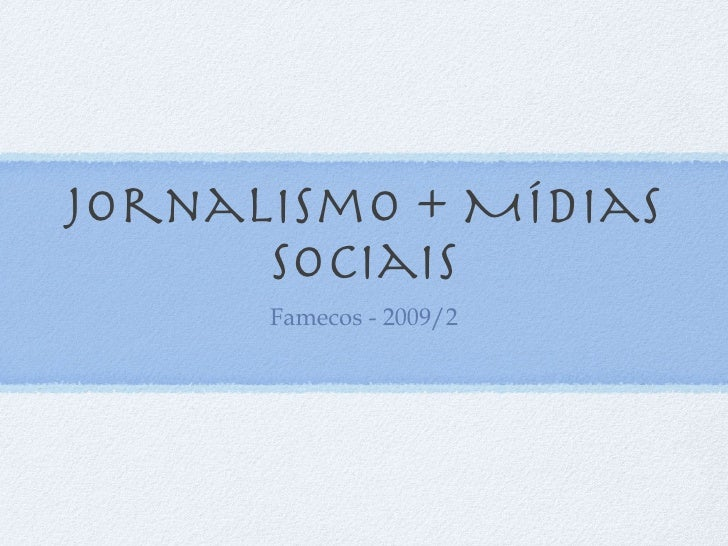 Jornalismo + Mídias Sociais <ul><li>Famecos - 2009/2 </li></ul>