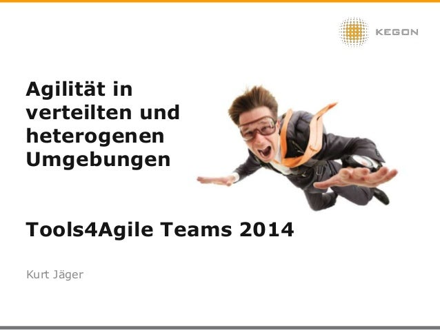 Agilität in verteilten und heterogenen Umgebungen Tools4Agile Teams 2014 Kurt Jäger KEGON AG 2014