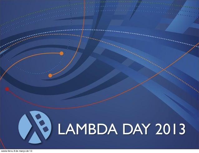 LAMBDA DAY 2013sexta-feira, 8 de março de 13