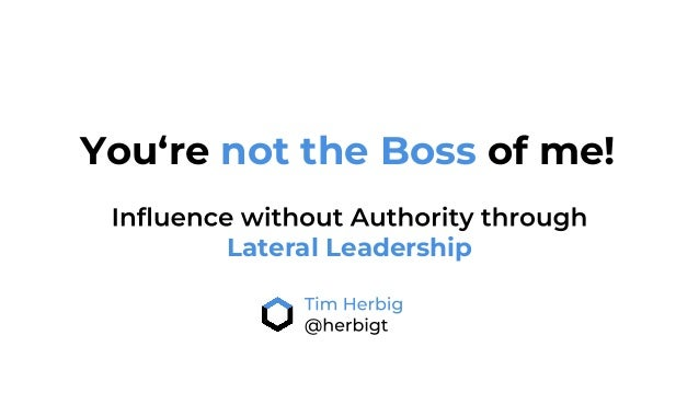 Lateral Leadership You're not the Boss of me!