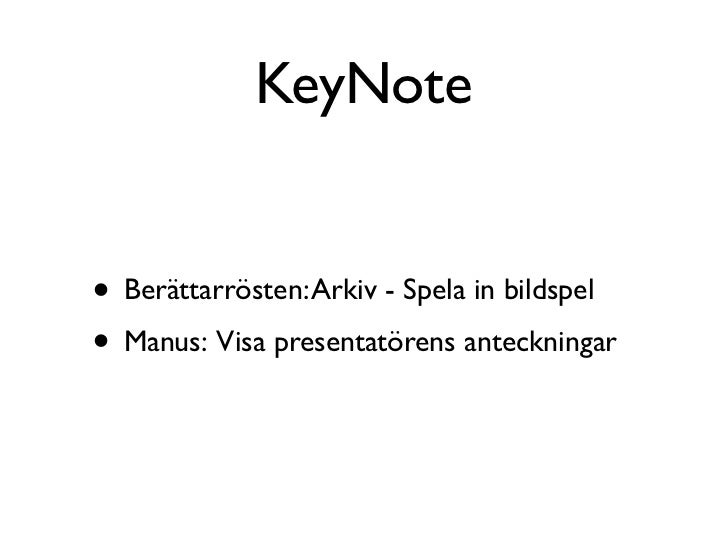 KeyNote• Berättarrösten: Arkiv - Spela in bildspel• Manus: Visa presentatörens anteckningar