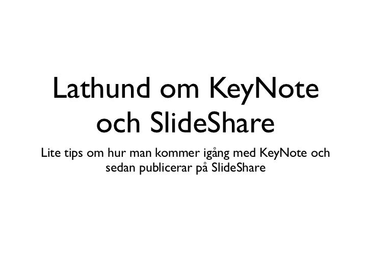 Lathund om KeyNote    och SlideShareLite tips om hur man kommer igång med KeyNote och            sedan publicerar på Slide...
