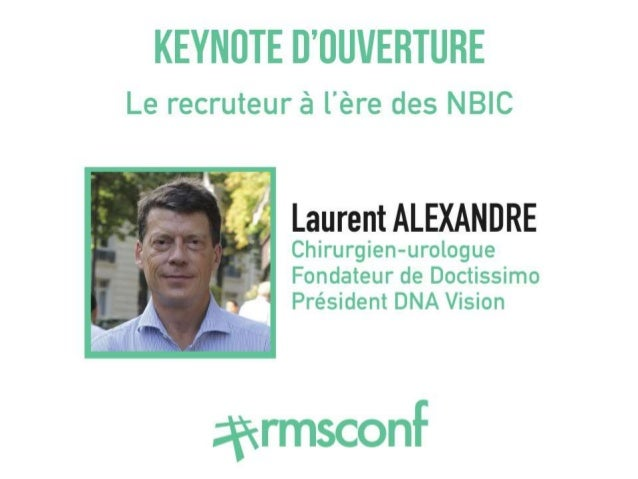 Paris 14 Octobre 2014 laurent.alexandre@dnavision.be Twitter : @dr_l_alexandre LE RECRUTEMENT AU TEMPS DES NBIC GAFA ET TH