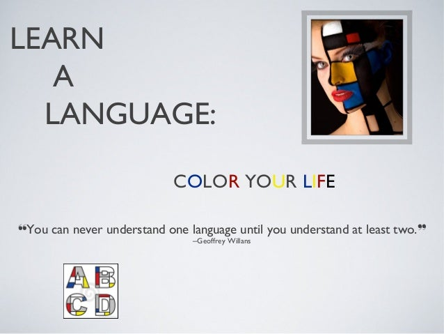 LEARN   A  LANGUAGE:                            COLOR YOUR LIFE❝You can never understand one language until you understand...