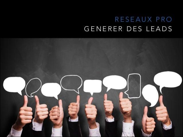 RESEAUX PRO  GENERER DES LEADS