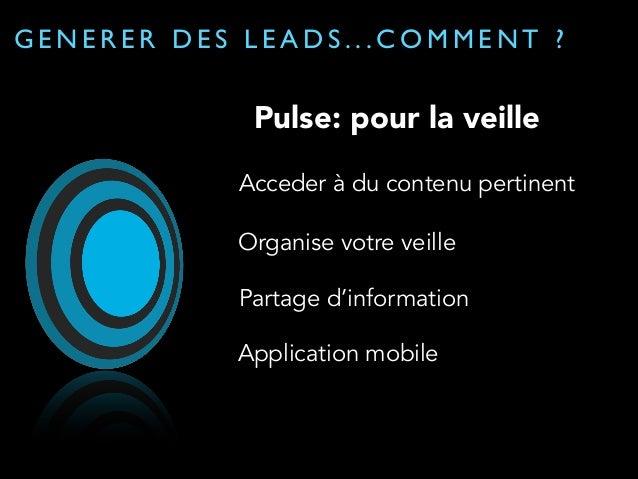 GENERER DES LEADS...COMMENT ?  Une stratégie:  le marketing de contenu  100  75  50  25  0  Linkedin Twitter Facebook Yout...