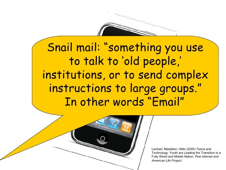"""Snail mail: """"something you use to talk to 'old people,' institutions, or to send complex instructions to large groups."""" In..."""