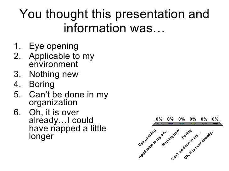 You thought this presentation and information was… <ul><li>Eye opening </li></ul><ul><li>Applicable to my environment </li...