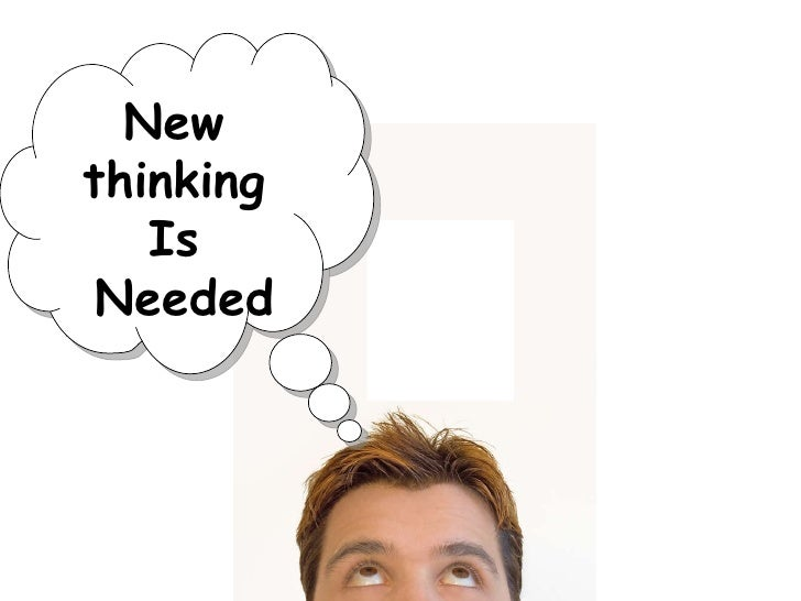 New thinking Is Needed