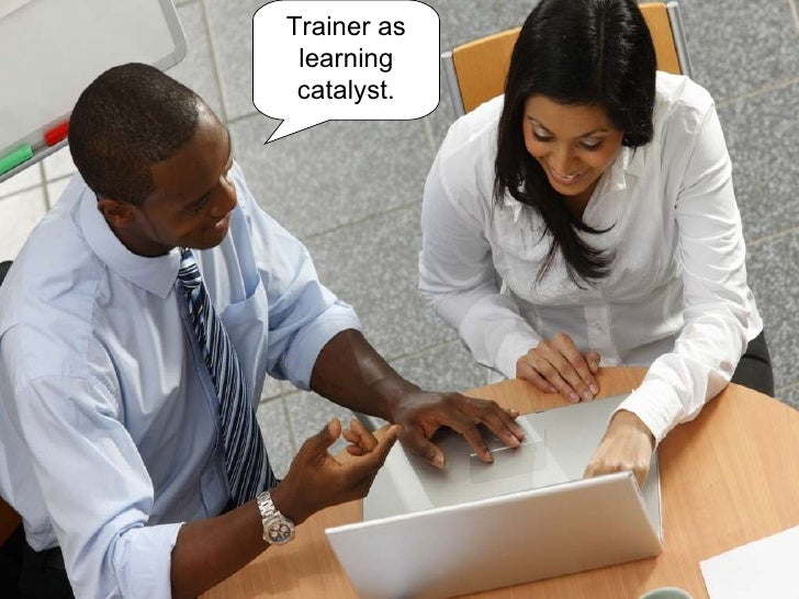 Trainer as learning catalyst.