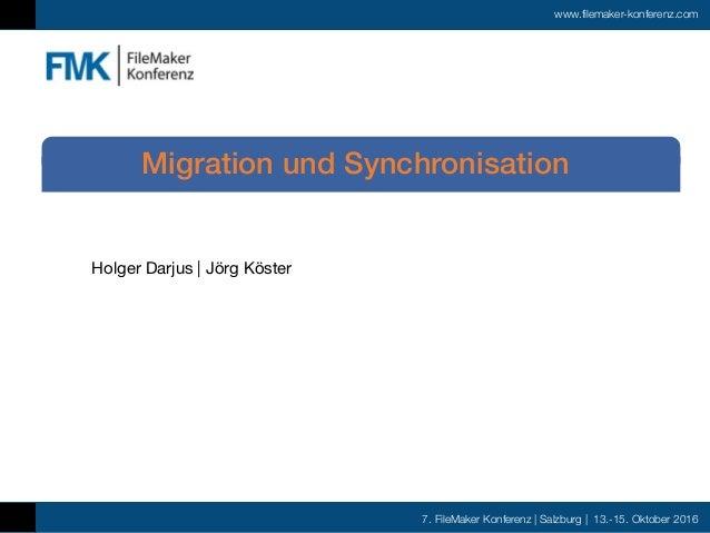 7. FileMaker Konferenz | Salzburg | 13.-15. Oktober 2016 www.filemaker-konferenz.com Holger Darjus | Jörg Köster Migration...