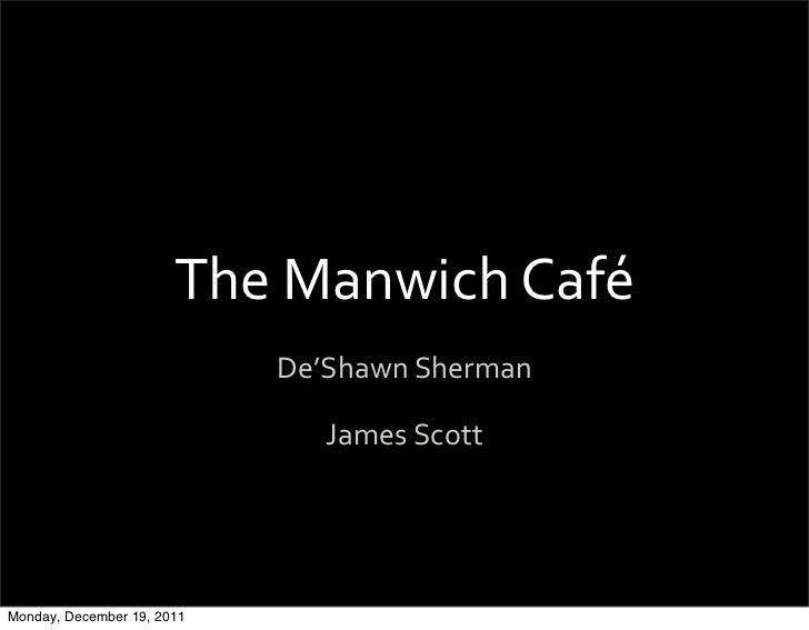 The	  Manwich	  Café                            De'Shawn	  Sherman                               James	  ScottMonday, Dece...