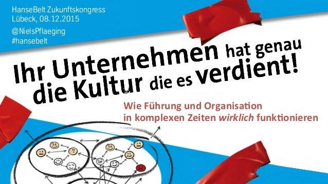 HanseBelt Zukunftskongress Lübeck, 08.12.2015 @NielsPflaeging #hansebelt    Wie  Führung  und  Organisa0on    ...