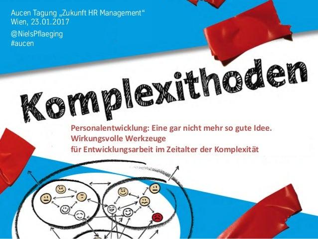 """Aucen Tagung """"Zukunft HR Management"""" Wien, 23.01.2017 @NielsPflaeging #aucen Personalentwicklung:  Eine  gar  nicht..."""