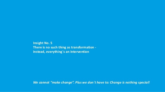 Principles of Very Fast Organizational Transformation Principle No. 2: Time-boxed, not indefinite You want to iterate!