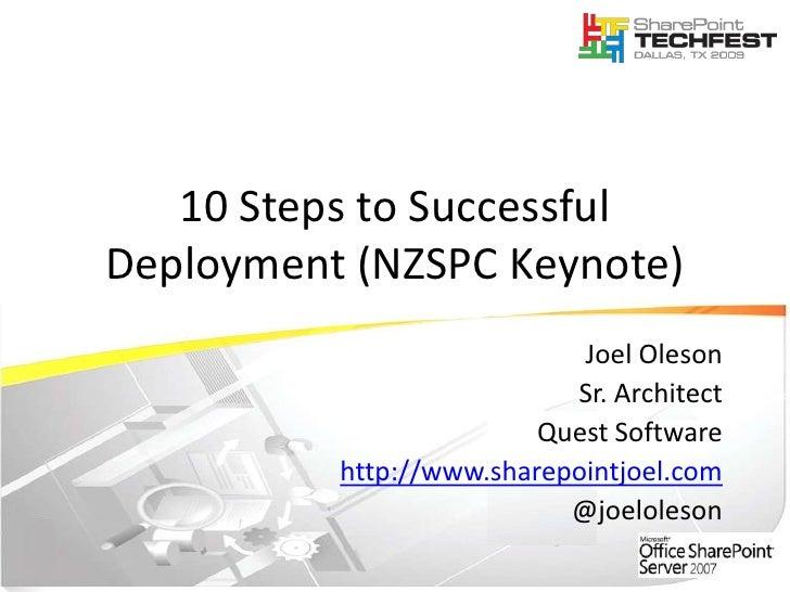 10 Steps to Successful Deployment (NZSPC Keynote)<br />Joel Oleson<br />Sr. Architect<br />Quest Software<br />http://www....