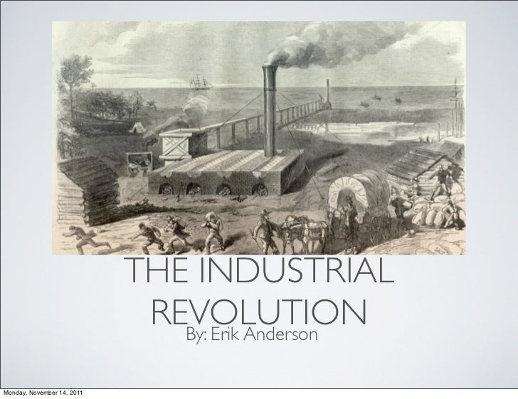 THE INDUSTRIAL                             REVOLUTION                               By: Erik AndersonMonday, November 14, ...