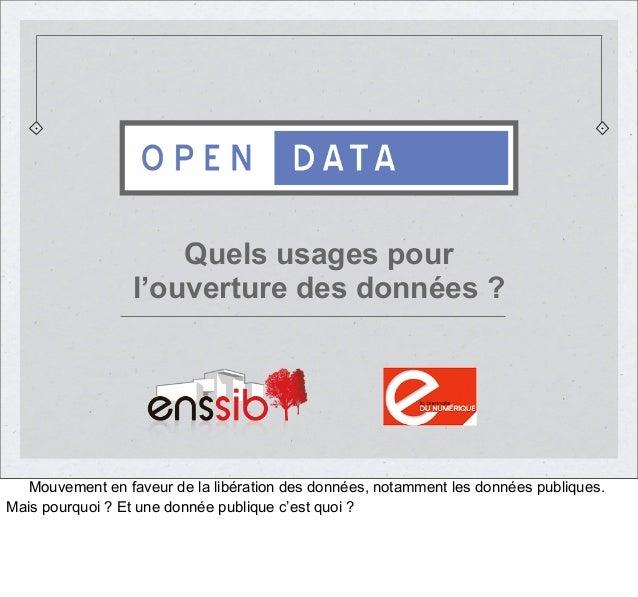 Quels usages pour l'ouverture des données ?  Mouvement en faveur de la libération des données, notamment les données publi...